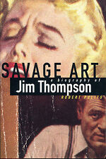 Savage Art: A Biography of Jim Thompson by Robert Polito-1st Ed./DJ-1995