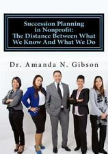 Succession Planning in Nonprofit : The Distance Between What We Know and What...