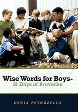 Wise Words for Boys - 31 Days of Proverbs by Denia Petruzella (2012, Hardcover)