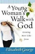 A Young Woman's Walk with God: Growing More Like Jesus, Elizabeth George, Good B
