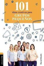 101 Ideas Ser.: 101 Ideas Creativas para Grupos Pequeños by David Merkh...