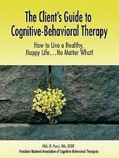 The Client's Guide to Cognitive-Behavioral Therapy : How to Live a Healthy,...
