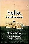 Hello, I Must Be Going by Christie Hodgen (2007, Paperback)