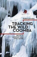 Tracking the Wild Coomba : The Life of Legendary Skier Doug Coombs by Robert...
