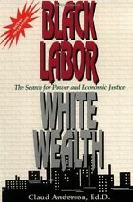 Black Labor, White Wealth : The Search for Power by Claud Anderson (Paperback)
