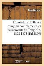Histoire: L' Ouverture du Fleuve Rouge Au Commerce et les Evenements du...