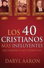 Los 40 cristianos más influyentes: Que forjaron lo que creemos hoy (Spanish Edit