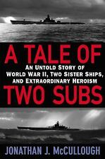 Tale of Two Subs: Untold Story of WW II, Two Sister Ships & Heroism in Pacific