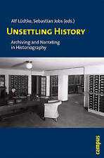 Unsettling History: Archiving and Narrating in Historiography by Campus...