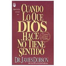 Cuando lo Que Dios Hace No Tiene Sentido by James C. Dobson (1993, Paperback)