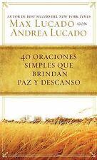 40 Oraciones Simples Que Brindan Paz y Descanso by Max Lucado (2014, Paperback)