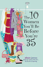 THE 10 WOMEN YOU'LL BE BEFORE YOU'RE 35 by Alison James : WH2-R2 : PB : NEW BOOK