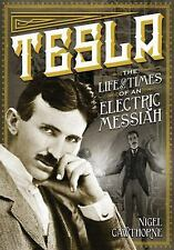 Tesla : The Life and Times of an Electric Messiah by Phil Clarke and Nigel...