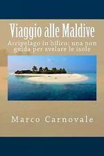 Viaggio Alle Maldive : Arcipelago in Bilico: una Non Guida per Svelare le...