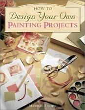 How to Design Your Own Painting Projects (Decorative Painting)-ExLibrary