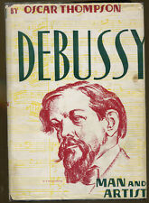 Debussy: Man and Artist by Oscar Thompson-1940 Edition in Dust Jacket