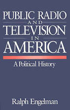 Public Radio and Television in America: A Political History by Engelman, Ralph
