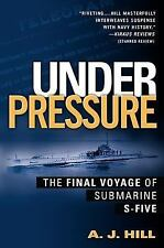 Under Pressure : The Final Voyage of Submarine S-Five by A. J. Hill (2003,...