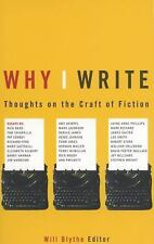 Why I Write : Thoughts on the Craft of Fiction by Will Blythe (1999, Paperback)