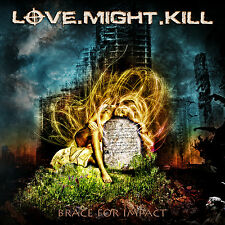 LOVE.MIGHT.KILL Brace For Impact CD ( 200722 )                Love Might Kill