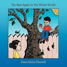The Best Apple in the Whole World by Dana Maria Dezotell (2007, Paperback)