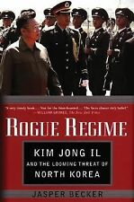 Rogue Regime : Kim Jong il and the Looming Threat of North Korea by Jasper...