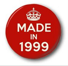 MADE IN 1999  - 1 inch / 25mm Button Badge - Novelty Cute 18th Birthday