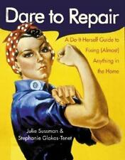 Dare to Repair: Dare to Repair : A Do-It-Herself Guide to Fixing (Almost) Anyth…