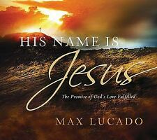 His Name Is Jesus : The Promise of God's Love Fulfilled by Max Lucado 2009