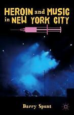 Heroin and Music in New York City by Barry Spunt (2014, Hardcover)