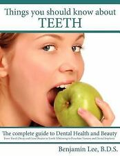 Things You Should Know about Teeth : The Complete Guide to Dental Health and...