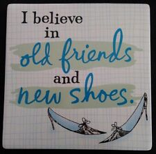 """I BELIEVE IN OLD FRIENDS AND NEW SHOES"" CERAMIC DECORATIVE PLAQUE"