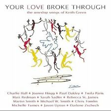 Christian CD: Various- Your Love Broke Through: Worship Songs of Keith Green