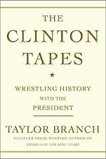 The Clinton Tapes : Wrestling History w/ the President by Taylor Branch 1st Prt