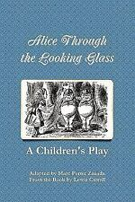 Alice Through the Looking Glass - a Children's Play by Marc Porter Zasada...