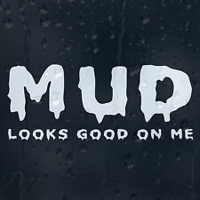 Mud Looks Good On Me Car Decal Vinyl Sticker For Window Or Bumper Or Panel
