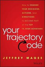 Your Trajectory Code: How to Change Your Decisions, Actions, and Directions, to
