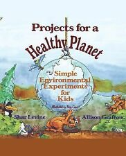 Projects for a Healthy Planet : Simple Environmental Experiments for Kids by...