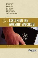 Counterpoints Church Life: Exploring the Worship Spectrum : Six Views On by...
