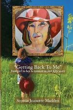 Getting Back to Me : From Girl to Boy to Woman in Just Fifty Years by Scottie...