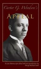 Carter G. Woodson's Appeal : The Lost Manuscript Edition by Carter Godwin...