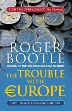 The Trouble with Europe : Why the EU Isn't Working, How It Can Be Reformed,...