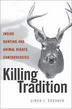 Killing Tradition: Inside Hunting and Animal Rights Controversies, Bronner, Simo