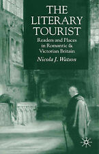 The Literary Tourist: Readers and Places in Romantic and Victorian Britain by...
