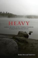 Heavy : Finding Meaning after a Terminal Diagnosis, a Young Family's First...
