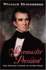 Slavemaster President: The Double Career of James Polk, Dusinberre, William