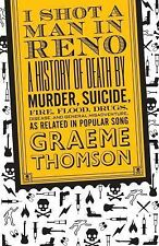 I Shot a Man in Reno: A History of Death by Murder, Suicide, Fire, Flood, Drugs,