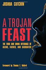 A TROJAN FEAST: The Food and Drink Offerings of Aliens, Faeries, and Sasquatch b