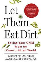 Let Them Eat Dirt, B. Brett Finlay