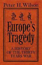 Europe's Tragedy: A New History of the Thirty Years War by Peter H. Wilson...